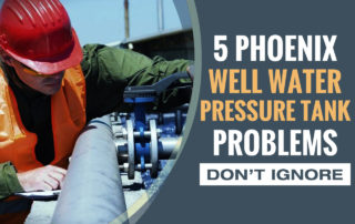 Phoenix AZ Well Water Pressure Tank Problems