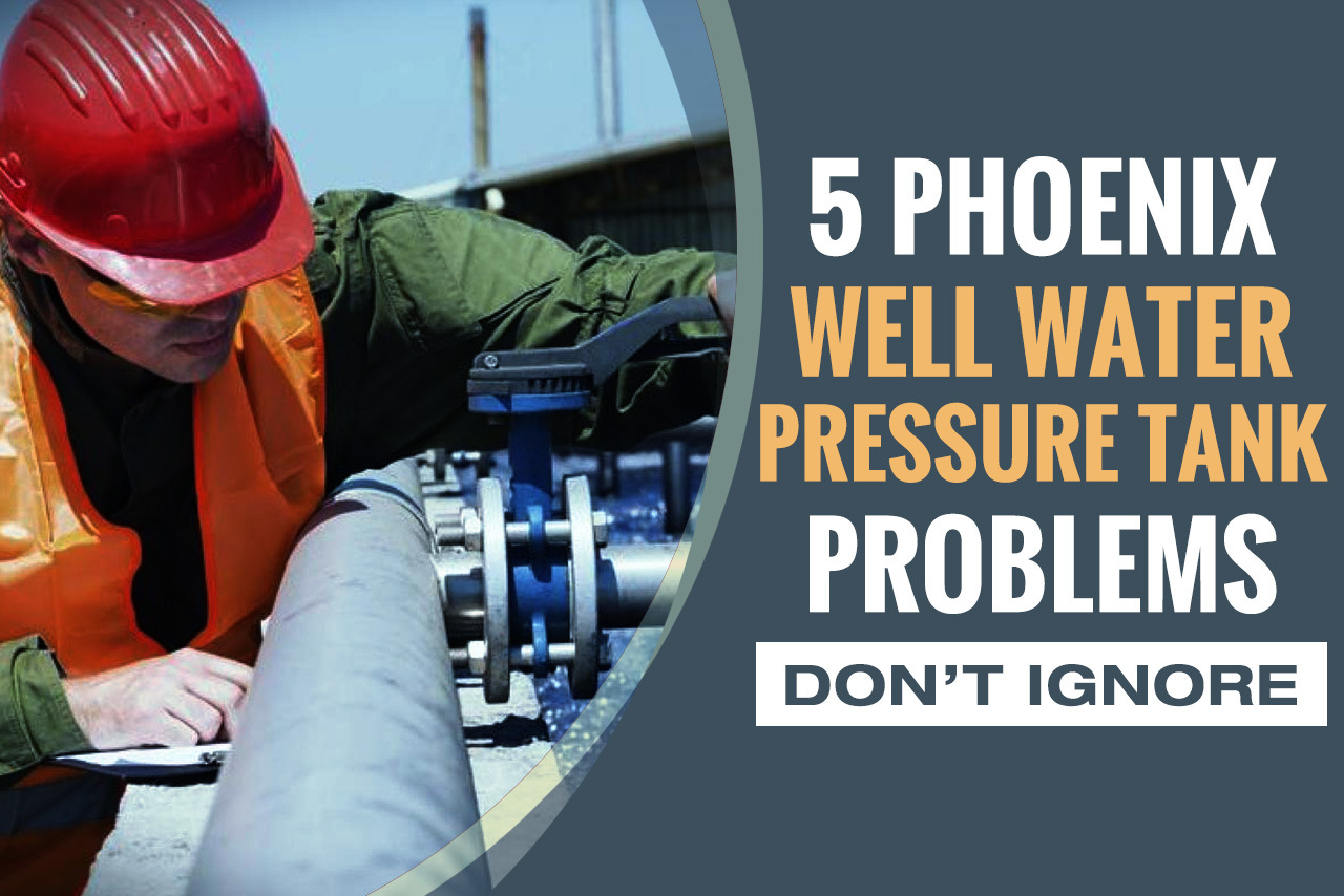 Phoenix AZ Well Water Pressure Tank Problems