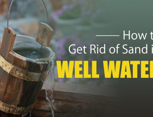 How to Get Rid of Sand in Well Water [Best Methods]