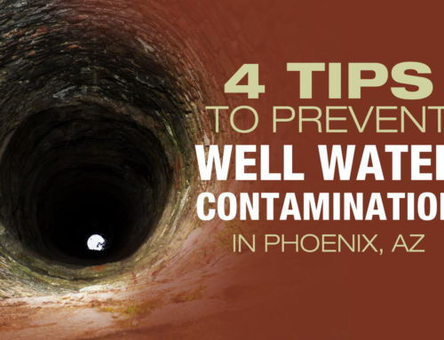 4 Tips to Prevent Well Water Contamination in Phoenix AZ