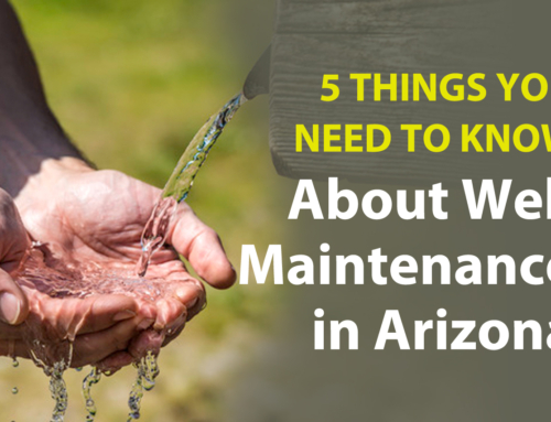 5 Things You Need to Know About Well Maintenance in Arizona