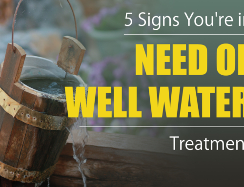 5 Signs You're in Need of Well Water Treatment