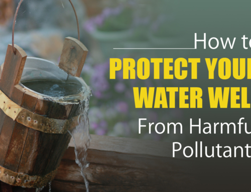 How to Protect Your Water Well From Harmful Pollutants