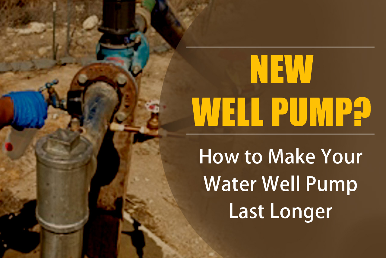 New Well Pump? How to Make Your Water Well Pump Last Longer