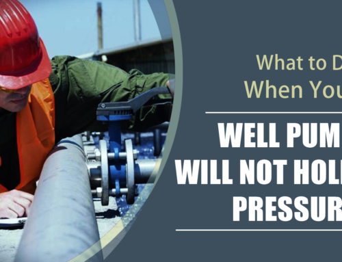 What to Do When Your Well Pump Will Not Hold Pressure