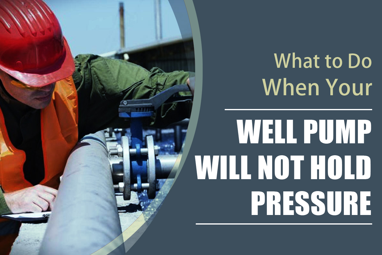 tips from well pump repair company on what to do when well pump won't hold pressure