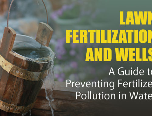Lawn Fertilization and Wells: A Guide to Preventing Fertilizer Pollution in Water