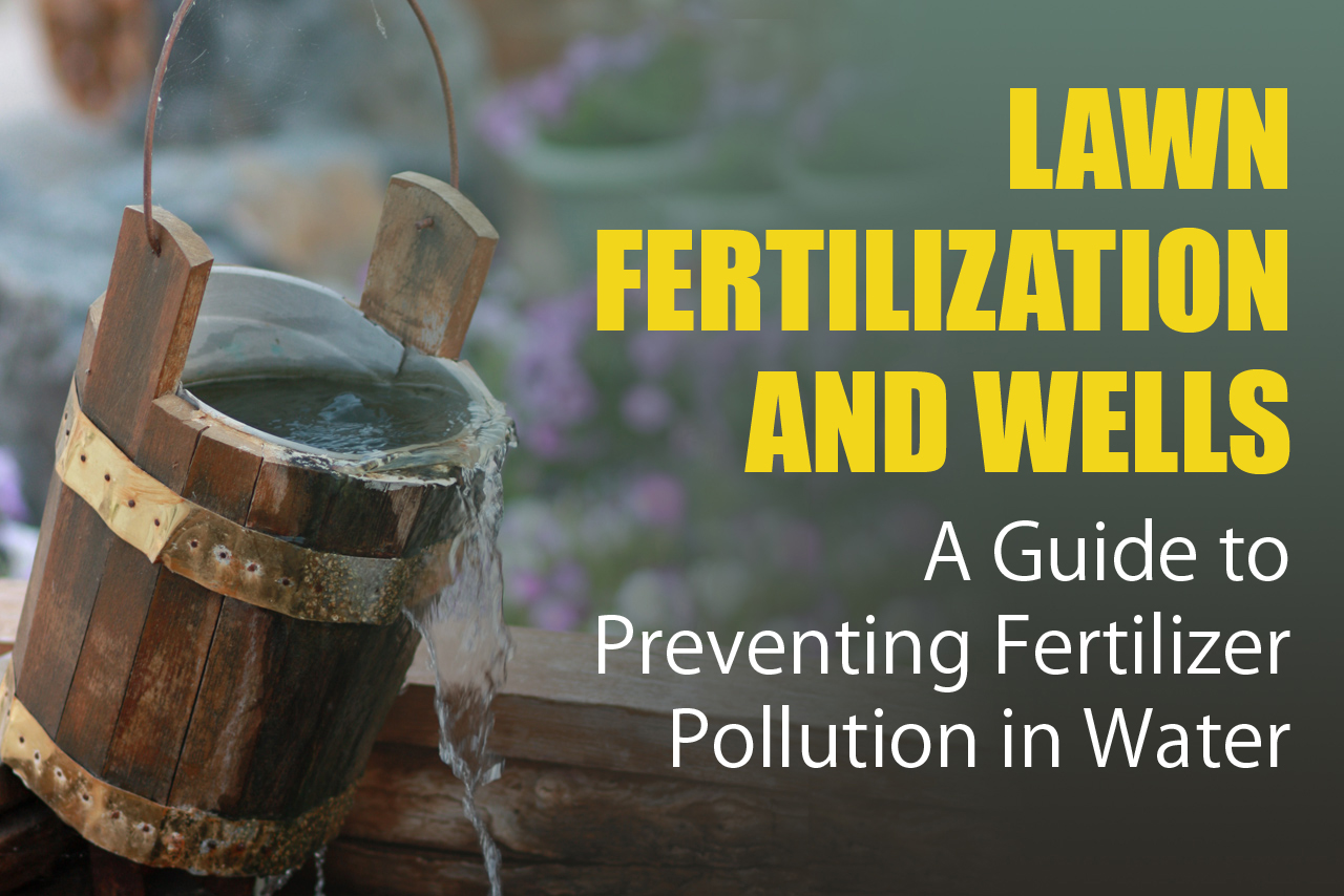How to prevent fertilizer pollution in your well water through lawn fertilization
