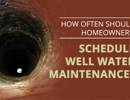 How Often Should Homeowner's Schedule Well Water Maintenance?