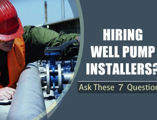 Hiring Well Pump Installers? Ask These 7 Questions