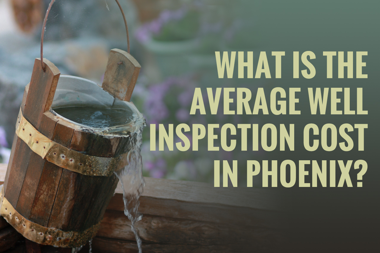 well inspection cost in phoenix