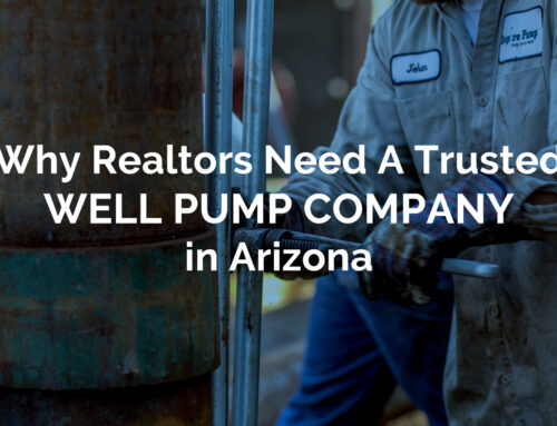 Why Realtors Need A Trusted Well Pump Company in Arizona
