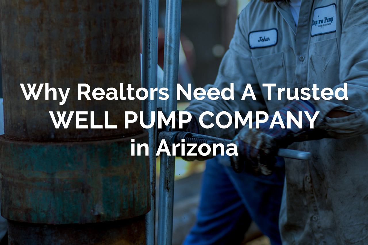 Why Realtors Need A Trusted-Well-Pump-Company in AZ