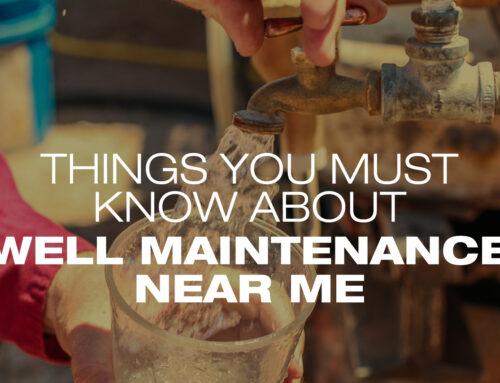 Things You Must Know About Well Maintenance Near Me